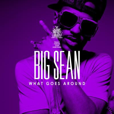 "big sean what goes around lyrics. Big Sean ""What Goes Around"